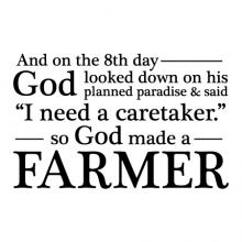 "And on the 8th day God looked down on his planned paradise & said ""I need a caretaker."" so God made a farmer wall quotes vinyl lettering wall decal religious farm quotes faith homestead"
