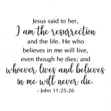 "Jesus said to her, ""I am the resurrection and the life. He who believes in me will live, even though he dies; and whoever lives and believes in me will never die."" - John 11:25-26 wall quotes vinyl lettering wall decal home decor religious faith bible"