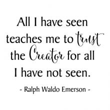 All I have seen teaches me to trust the Creator for all I have not seen. Ralph Waldo Emerson wall quotes vinyl lettering wall decal home decor vinyl stencil religious faith christian god jesus