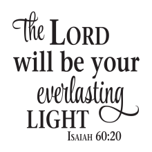 The Lord will be your everlasting light Isaiah 60:20