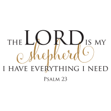 The Lord Is My Shepherd I Have Everything I Need. Psalm 23