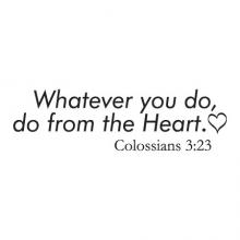 Whatever you do, do from the heart. Colossians 3:23 wall quotes vinyl lettering wall decal religious quote faith church prayer