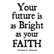 Your future is as bright as your faith Thomas S. Monson wall quotes vinyl lettering wall decal religious faithful lds church prayer