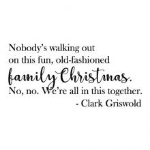 Nobody's walking out on this fun, old-fashioned family Christmas. No, no. We're all in this together -Clark Griswold wall quotes vinyl lettering wall decal seasonal holiday christmas xmas National Lampoon's Vacation movie quotes