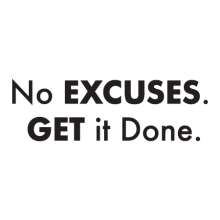 No excuses. Get it done.
