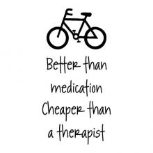 Better than medication Cheaper than therapy  bicycle cycling bike race medicine road warrior