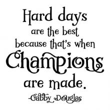 Hard days are the best because that's when champions are made - Gabby Douglas wall quotes vinyl lettering wall decal home decor sports train training workout gym gymnastics Olympics