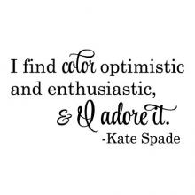 I find color optimistic and enthusiastic, & I adore it. Kate Spade wall quotes vinyl lettering wall decal home decor vinyl stencil style fashion decorator
