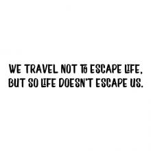 We travel not to escape life, but for life not to escape us. wall quotes vinyl lettering wall decal wanderlust vacation explore