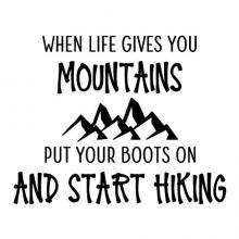 When life gives you mountains put your boots on and start hiking wall quotes vinyl lettering wall decal home decor travel life gives you lemons trials hard times