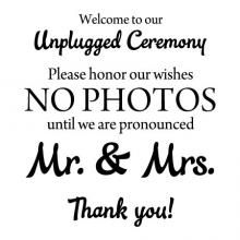 Welcome to our Unplugged Ceremony. Please honor our wishes NO PHOTOS until we are pronounced Mr. & Mrs. Thank you! wall quotes vinyl lettering wall decal wedding decal decor diy wedding sign