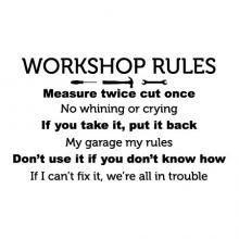Workshop Rules Measure twice cut once No whining or crying If you take it, put it back My garage my rules Don't use it if you don't know how If I can't fix it, we're all in trouble wall quotes vinyl lettering wall decal home decor vinyl stencil garage dad