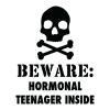 Beware: hormonal teenager inside (skull with cross bones)