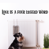 Love Is A Four Legged Word Wall Quotes™ Decal, pets, dog, unconditional love