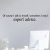 Of course I talk to myself, sometimes I need expert advice wall quotes vinyl lettering wall decals office funny office workspace office space professional