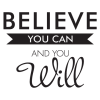 believe you can and you will. great in any room. wall quotes decal