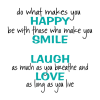 do what makes you happy. be with those that make you smile. laugh as much as you breathe and love as long as you live wall quotes decal.  great in a family room or bedroom