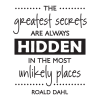 Greatest Secrets Unlikely Places Wall Quotes™ Decal perfect for any home