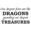 Our deepest fears are like dragons guarding our deepest treasures.