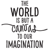 The world is but a canvas to our imagination.