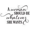 A woman should be whatever she wants.