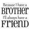 because i have a brother wall decal