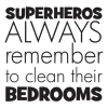 superheroes always remember to clean their bedrooms wall quotes decal