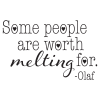 Some People Are Worth Melting For.