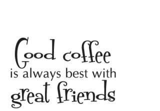 good coffee great friends wall quotes decal com