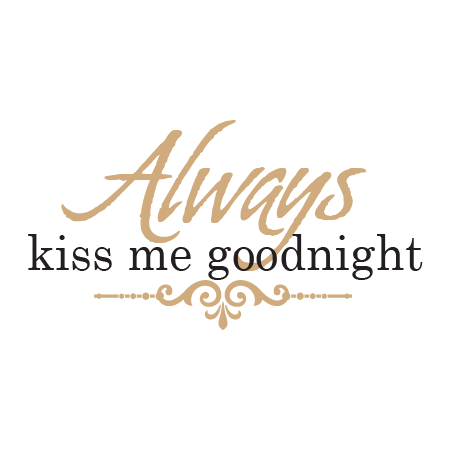 Always Kiss Me Goodnight Almond Wall Quotes Decal