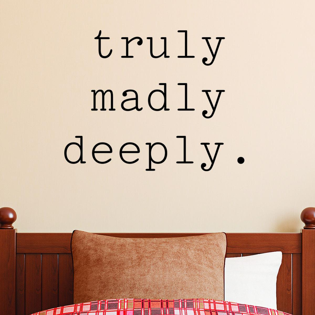Truly Madly Deeply Wall Quotes™ Decal   WallQuotes.com