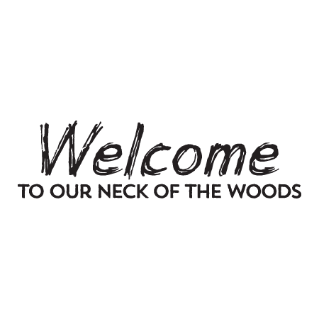 Welcome To Our Neck of The Woods Wall Quotes™ Decal