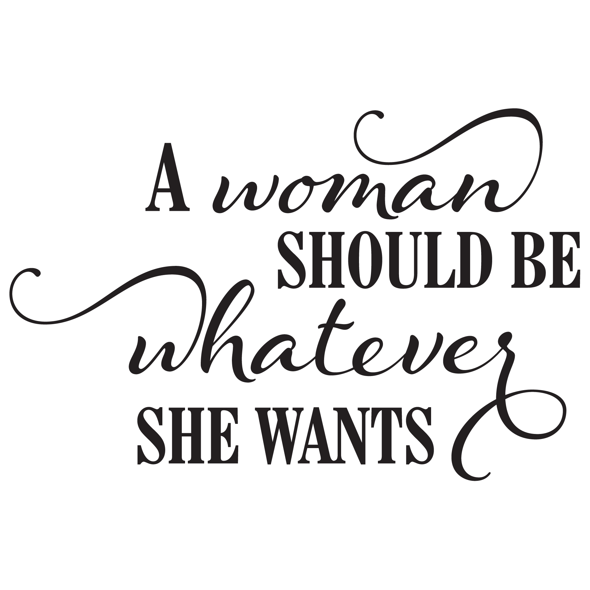 When A Woman Says Whatever Quotes: A Woman Should Be Whatever She Wants Wall Quotes™ Decal