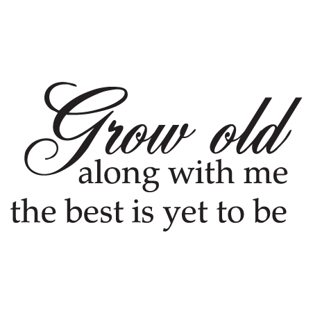 Grow Old With Me Wall Quotes Decal Wallquotes Com